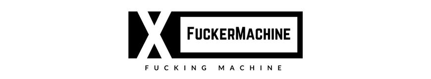 FuckerMachine - Fucking Machine